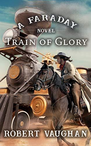 Train of Glory: A Faraday Novel - Series Glory