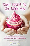 #4: Don't Forget to Say Thank You: And Other Parenting Lessons That Brought Me Closer to God (Catholicmom.com Book)