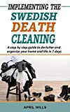 Implementing The Swedish Death Cleaning: A Step by Step Guide to Declutter and Organize Your Home and Life in 7 Days