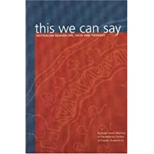 This We Can Say: Australian Quaker Life, Faith and Thought