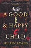 A Good and Happy Child, Justin Evans, 0099520311