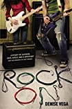 img - for Rock On: A story of guitars, gigs, girls, and a brother (not necessarily in that order) by Denise Vega (2012-03-05) book / textbook / text book
