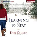 Learning to Stay Audiobook by Erin Celello Narrated by Kate Rudd
