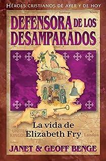 Elizabeth Fry (Spanish Edition) Defensora de los desamparados: La vida de Elizabeth Fry