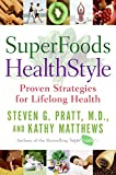 SuperFoods HealthStyle: Proven Strategies for Lifelong Health