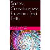 Sartre: Consciousness, Freedom, Bad Faith