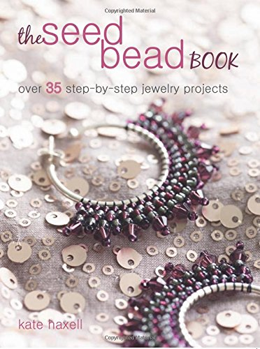 Bead Necklace Projects - The Seed Bead Book: Over 35 step-by-step projects made with modern beads