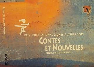 Prix International Jeunes Auteurs 2005 : contes et nouvelles : textes primés et remarqués