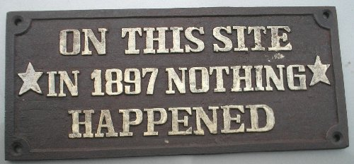 On This Site in Nothing Happened Cast Iron Garden Plaque Sign 1897