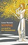 Nymphe, tome 1 : La quête du vagabond par Vachon