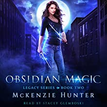 Obsidian Magic: Legacy Series, Book 2 Audiobook by McKenzie Hunter Narrated by Stacey Glemboski