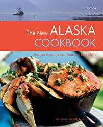 The New Alaska Cookbook, 2nd Edition: Recipes from the Last Frontier's Best Chefs