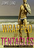 WRAPPED UP IN TENTACLES - a TENTACLE Gay Romance: Gay Romance M M (JUST A QUICKIE SERIES - 30-MINUTE GAY ROMANCE M/M READS Book 19)