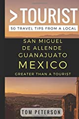 Greater Than a Tourist San Miguel de Allende Guanajuato Mexico: 50 Travel Tips from a Local Paperback