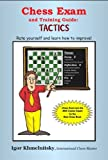 Chess Exam And Training Guide: Tactics: Rate Yourself And Learn How To Improve (chess Exams)-Igor Khmelnitsky