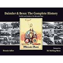 Daimler & Benz: The Complete History: The Birth and Evolution of the Mercedes-Benz