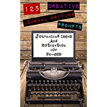 125 Creative Journal Writing Prompts: Journaling Ideas and Motivation for Success (Journaling bible, Journaling prompts)