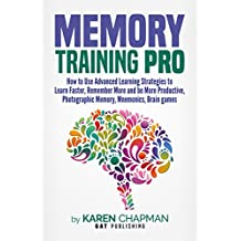 Memory Training PRO: How to Use Advanced Learning Strategies to Learn Faster, Remember More and be More Productive, Photographic Memory, Mnemonics, Brain games