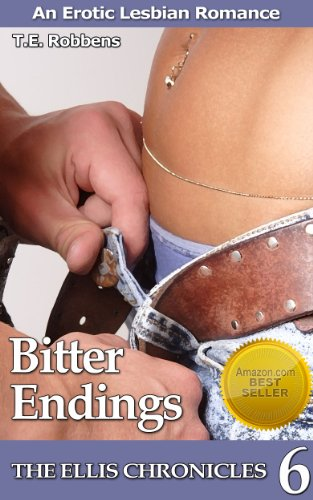 Book: Bitter Endings - An Erotic Lesbian Romance (The Ellis Chronicles - book 6) by T.E. Robbens