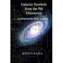 Galactic Symbols from the 9th Dimension: Gatekeeper Time Codes by Krista Raisa (2014-03-18)