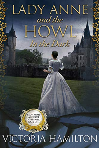 Lady Anne and the Howl in the Dark (Lady Anne Addison Mysteries Book 1) (Hamilton Victoria)