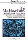 The Machiavellians: Defenders of Freedom: A Defense of Political Truth Against Wishful Thinking