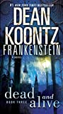 Image of Dead and Alive: A Novel (Dean Koontz's Frankenstein, Book 3)