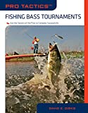 Pro Tactics™: Fishing Bass Tournaments: Use The Secrets Of The Pros To Compete Successfully