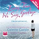 Every Time We Say Goodbye Audiobook by Colette Caddle Narrated by Caroline Lennon