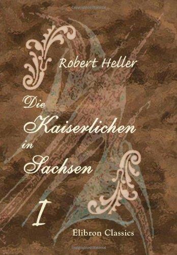 Read Online Die Kaiserlichen in Sachsen: Roman aus der Zeit des siebenjährigen Krieges. Band 1 (German Edition) PDF