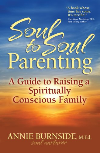 Book: Soul to Soul Parenting - A Guide to Raising a Spiritually Conscious Family by Annie Burnside