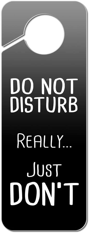 Graphics and More Do Not Disturb Really Just Don't Plastic Door Knob Hanger Sign