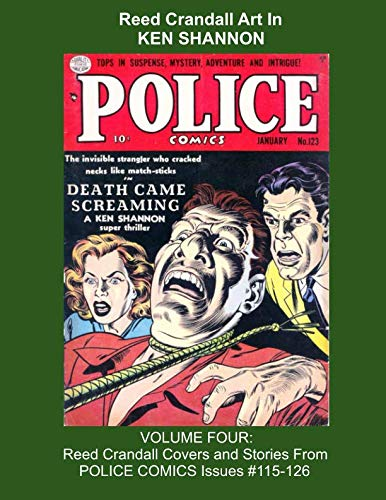Reed Crandall Art In KEN SHANNON -- VOLUME FOUR: Reed Crandall Covers and Stories From POLICE COMICS Issues #115-126 (Golden Age Reprints by StarSpan) ()