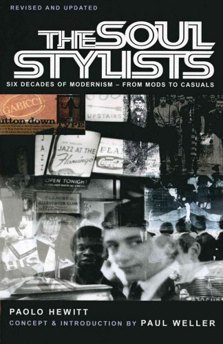 The Soul Stylists  Six Decades Of Modernism   From Mods To Casuals