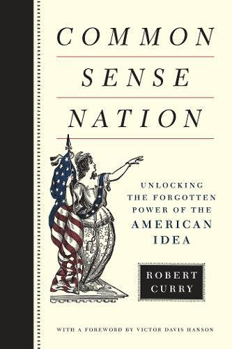 Common Sense Nation: Unlocking the Forgotten Power of the American Idea