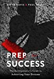 img - for Prep for Success: The Entrepreneur's Guide to Achieving Your Dreams book / textbook / text book