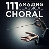 111 Amazing Classical: Choral