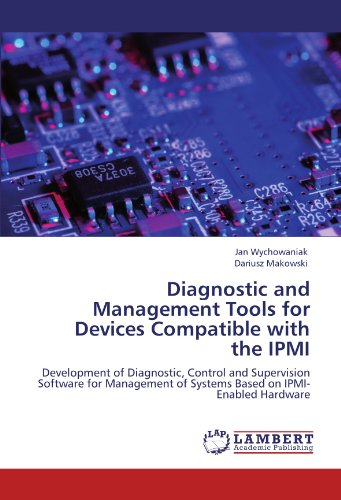 ement Tools for Devices Compatible with the IPMI: Development of Diagnostic, Control and Supervision Software for Management of Systems Based on IPMI-Enabled Hardware (Hardware Diagnostic Tools)