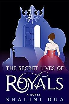 The Secret Lives of Royals by [Dua, Shalini]