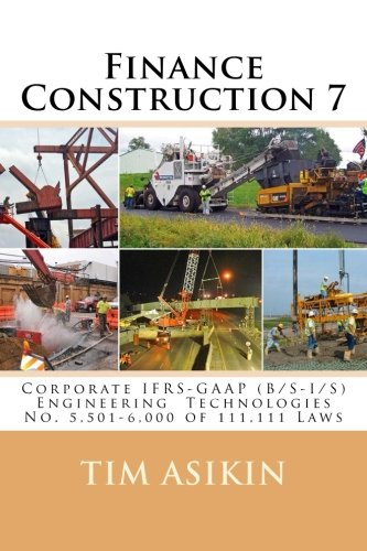 Finance Construction 7 (2nd ed): Corporate IFRS-GAAP (B/S-I/S) Engineering Technologies No. 5,501-6,000 of 111,111 Laws