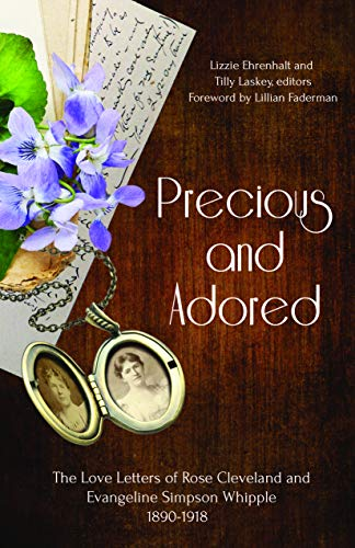 (Precious and Adored: The Love Letters of Rose Cleveland and Evangeline Simpson Whipple, 1890-1918)