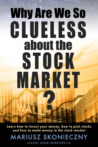 (Why Are We So Clueless about the Stock Market? Learn how to invest your money, how to pick stocks, and how to make money in the stock)