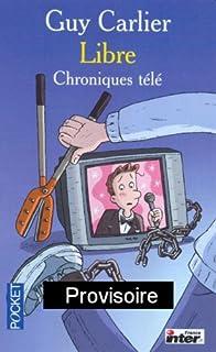 Carlier libre : chroniques télé, Carlier, Guy