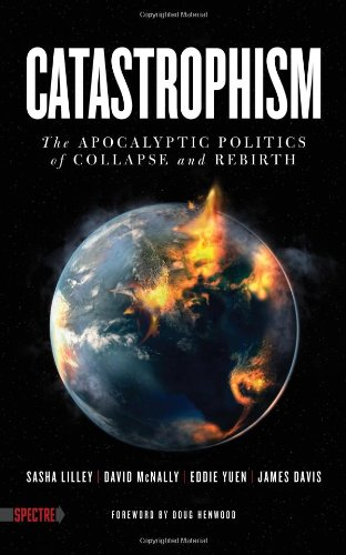 Catastrophism: The Apocalyptic Politics of Collapse and Rebirth (Spectre)