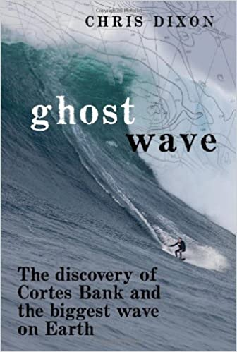 Ghost Wave The Discovery Of Cortes Bank And The Biggest