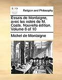 Essais de Montaigne, Avec les Notes de M Coste Nouvelle Édition, Michel de Montaigne, 1140819062