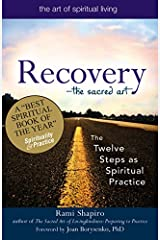 Recovery―The Sacred Art: The Twelve Steps as Spiritual Practice (The Art of Spiritual Living) Paperback