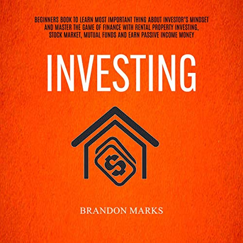 Investing: Self Help Secrets for Beginners to Invest in Stocks, Real Estate, Finance Bonds and No Money Down Flipping Houses and Build Wealth Like a Millionaire: The Simple Path of Investor's Mind