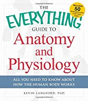 The Everything Guide to Anatomy and Physiology: All You Need to Know about How the Human Body Works