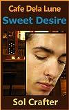 Sweet Desire (Cafe Dela Lune Book 2)